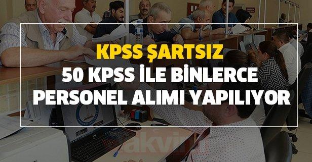 KPSS şartsız ve 50 KPSS ile binlerce personel alımı yapılıyor