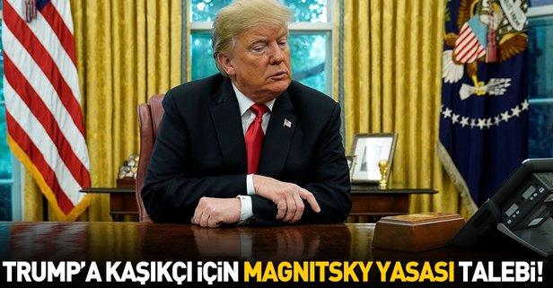 Trump'a Kaşıkçı için Magnitsky Yasası talebi
