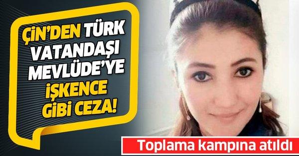 Çin'den Türk vatandaşı Doğu Türkistanlı Mevlüde'ye işkence gibi ...