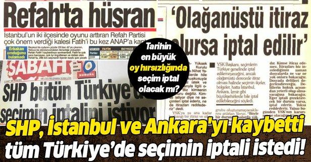 SHP, İstanbul ve Ankara'yı kaybetti, tüm Türkiye'de seçimin iptalini istedi!