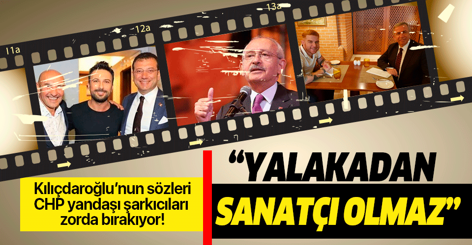 """Kılıçdaroğlu'nun sözleri CHP yandaşı şarkıcıları zorda bırakıyor! """"Yalakadan sanatçı olmaz"""""""
