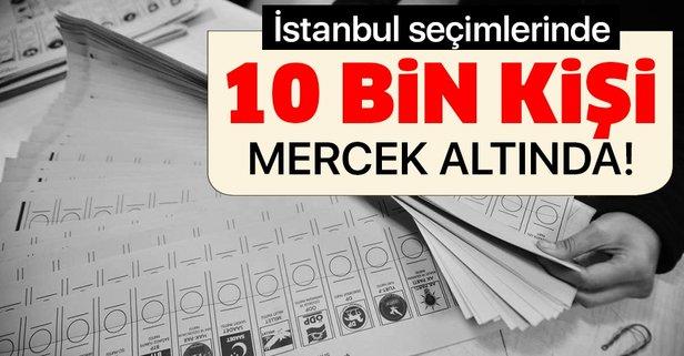 İstanbul seçimlerinde 10 bin kişi mercek altında