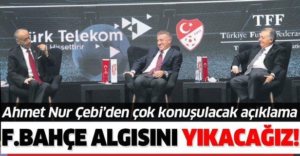 Fenerbahçe algısını yıkacağız