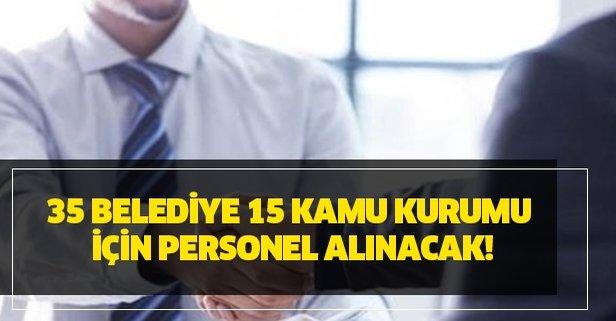 35 Belediye 15 Kamu kurumu için personel alınacak!