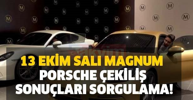 13 Ekim Salı Magnum Porsche çekilişi sonuçları sorgulama!