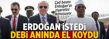 Çad basını: Erdoğan istedi, Debi el koydu