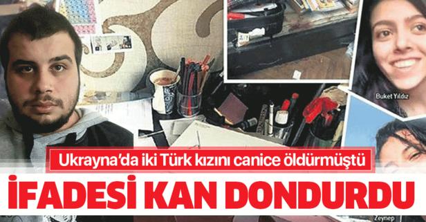 Ukrayna'da iki Türk kızını canice öldürmüştü! İfadesi kan dondurdu!