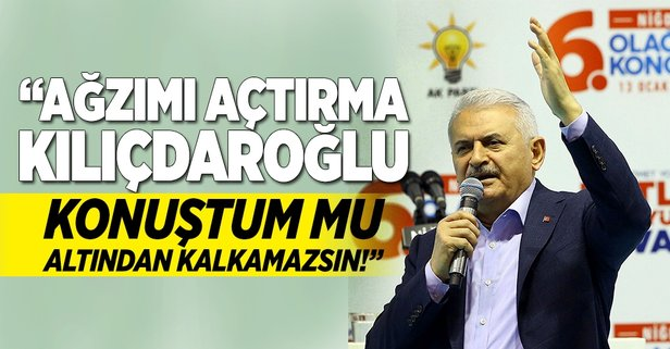 Yıldırım: Ağzımı açtırma Kılıçdaroğlu
