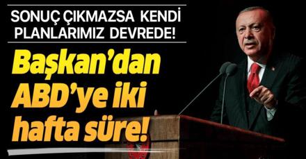 Başkan Erdoğan'dan ABD ve Avrupa'ya 2 hafta süre! Sonuç çıkmazsa kendi planlarımızı devreye sokacağız...
