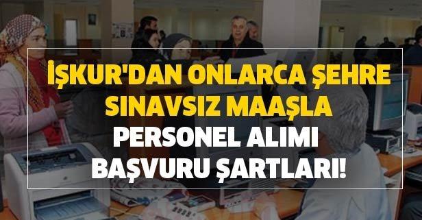 İŞKUR'dan onlarca şehre sınavsız maaşla personel alımı başvuru şartları!