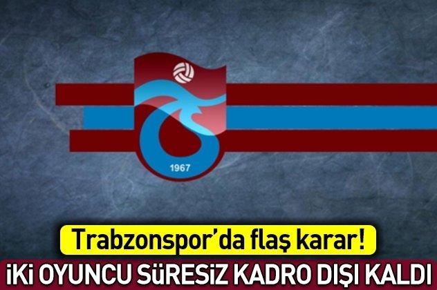 Trabzonsporda iki futbolcuya süresiz kadro dışı!