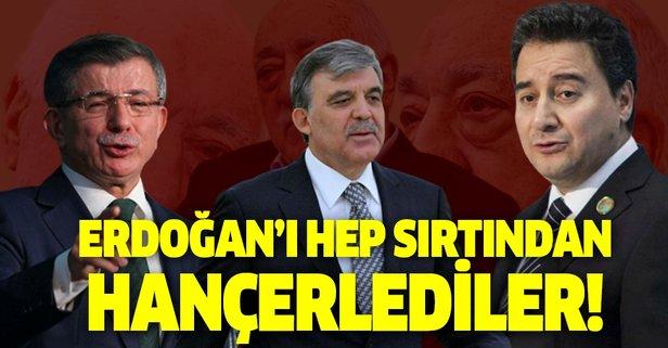 Erdoğan'ı hep sırtından hançerlediler!