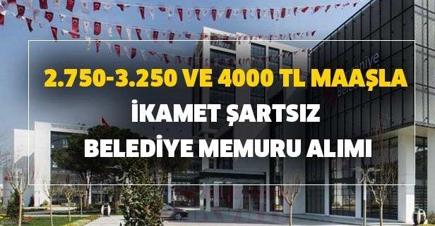2.750-3.250 ve 4000 TL maaşla ikamet şartsız belediye memuru alımı