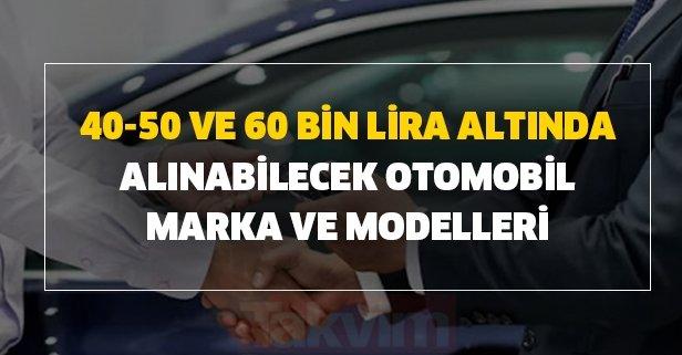 40-50 ve 60 bin lira altında alınabilecek otomobil marka ve modelleri