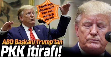 ABD Başkanı Trump'tan flaş PKK itirafı!