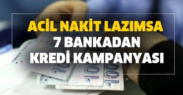 Acil nakit lazımsa 7 bankadan kredi kampanyası