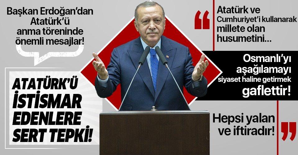 Başkan Erdoğan'dan Atatürk'ü istismar haline getirenlere sert tepki: