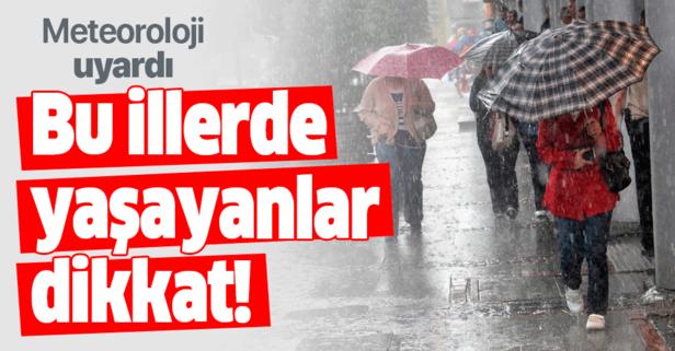 Meteoroloji'den 3 ile sağanak yağış uyarısı!