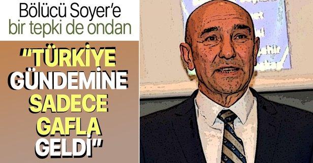 Tunç Soyer'e 'İzmir bayrağı' ve 'İzmir parası' tepkisi