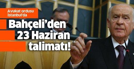 Bahçeli'den 23 Haziran talimatı! Avukat ordusu İstanbul'da