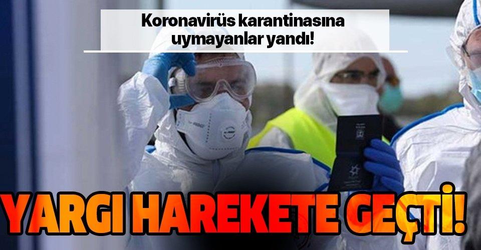 Koronavirüs karantinasına uymayanlar yandı! Yargı harekete geçti!