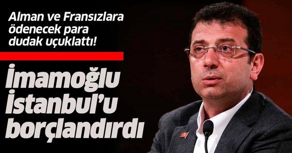 Ekrem İmamoğlu İstanbul'u borçlandırdı! Alman ve Fransızlara ödenecek para  dudak uçuklattı - Takvim