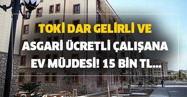 TOKİ dar gelirli ve asgari ücretli çalışana ev müjdesi! 15 bin TL...
