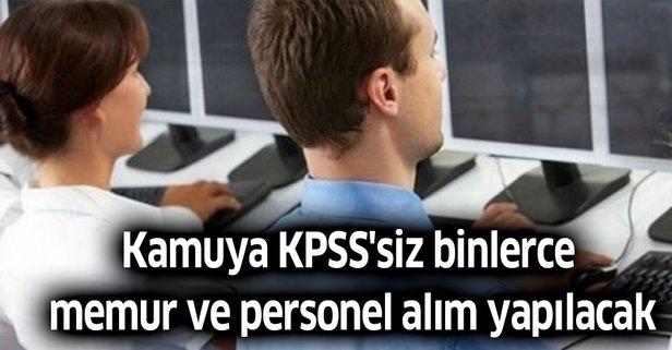 Kamuya KPSS'siz binlerce memur personel alım yapılacak