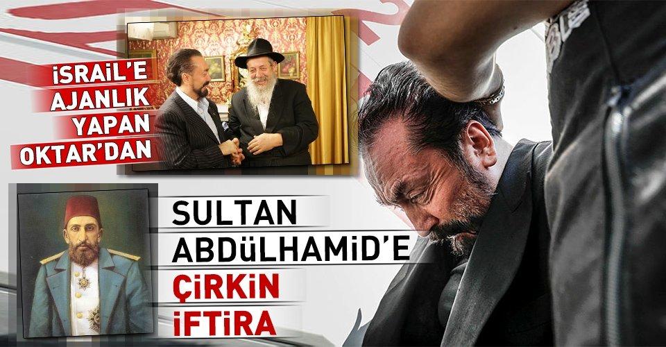 İsrail ajanı olan Oktardan Sultan Abdülhamide çirkin iftira