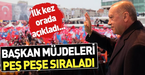 Başkan Erdoğan müjdeleri peş peşe sıraladı