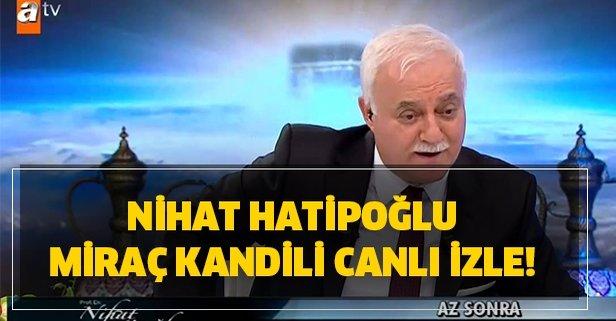 Nihat Hatipoğlu Miraç Kandili canlı izle! 21 Mart ATV canlı yayın!
