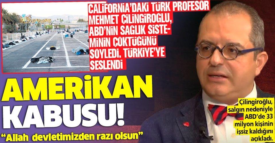 Prof. Dr. Mehmet Çilingiroğlu ABD'de sağlık sisteminin çöktüğünü söyledi Türkiye'ye seslendi: Sizler çok şanslısınız