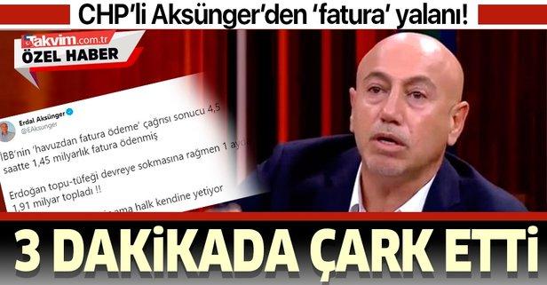 CHP'li Erdal Aksünger'den 'fatura' yalanı!