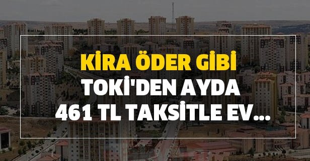 Kira öder gibi TOKİ'den ayda 461 TL taksitle ev...