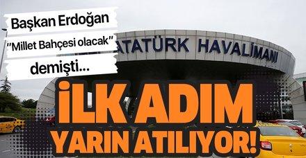 Atatürk Havalimanı'na yapılacak Milllet Bahçesi'nin ilk adımları yarın atılıyor!