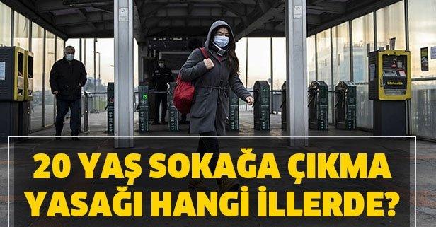 20 yaş sokağa çıkma yasağı hangi illerde? 20 yaş yasağı Türkiye geneli mi?