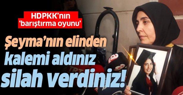 HDPKK'nın barıştırma oyunu! Şeyma'nın elinden kalemi aldınız, silah verdiniz!