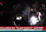 Hollanda'da skandal! Cami önünde İslam karşıtı gösteri