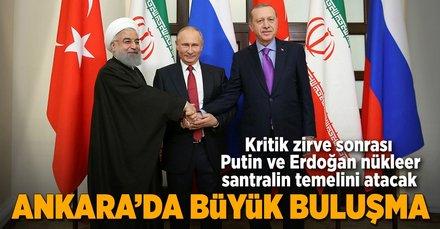 Erdoğan, Putin ve Ruhani Ankarada bir araya gelecek
