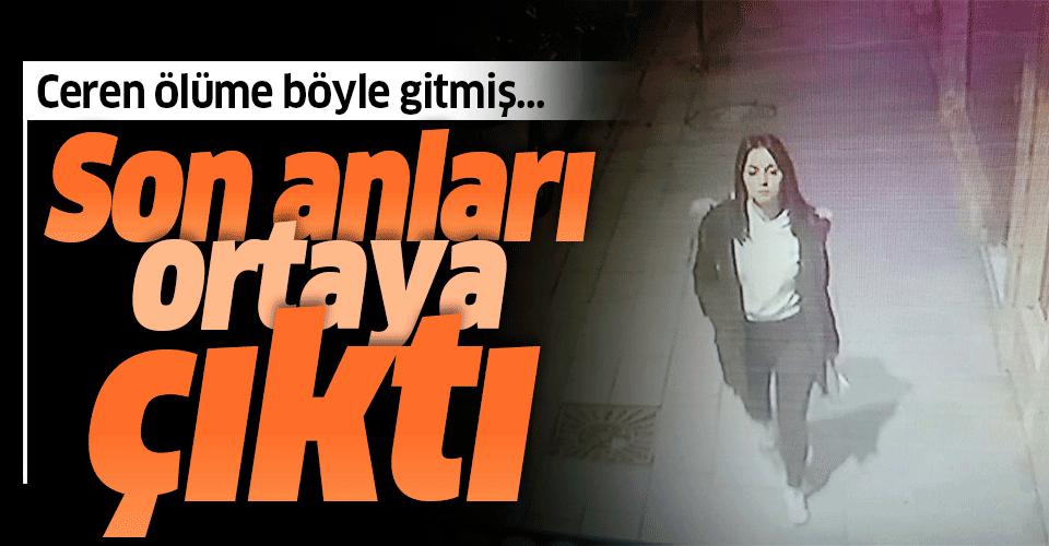 Son dakika: Ceren Özdemir'in son görüntüleri ortaya çıktı! Evinin önünde öldürülmüştü...