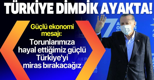 Başkan Erdoğan'dan güçlü ekonomi mesajı