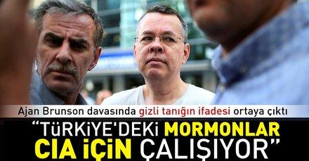 Ajan Brunson davasında gizli tanık ifadesi: Türkiyedeki Mormonlar CIA için çalışıyor
