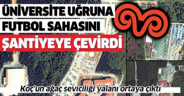 Koç'un ağaç seviciliği yalanı ortaya çıktı! Rant uğruna tek yeşil kalan futbol sahasını da şantiyeye çevirmiş!