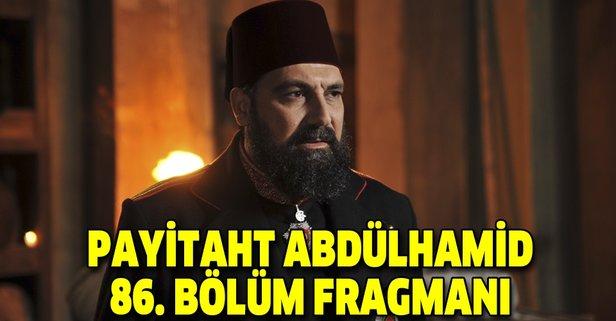 Payitaht Abdülhamid 86. bölüm fragmanı yayında!