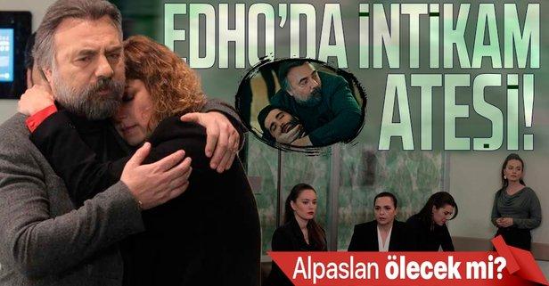 Alpaslan ölecek mi? EDHO'da bu hafta...