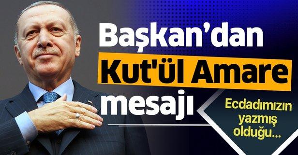 Başkan Erdoğan'dan Kut'ül Amare mesajı