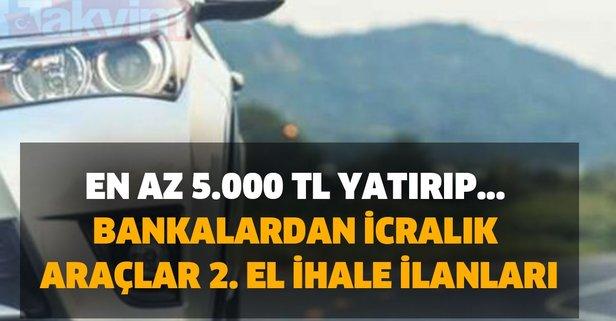 En az 5.000 TL yatırıp... Bankalardan icralık araçlar 2. el ihale ilanları