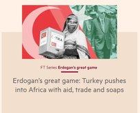FT'den Türkiye-Afrika yazısı: Erdoğan'ın Büyük Oyunu