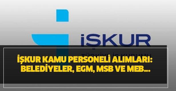 4 Şubat İŞKUR kamu personeli alımları: Belediyeler, EGM, MSB ve MEB