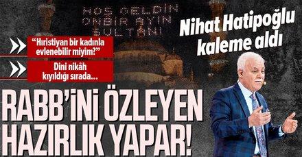 Prof. Dr. Nihat Hatipoğlu kaleme aldı: Rabb'ini özleyen hazırlık yapar